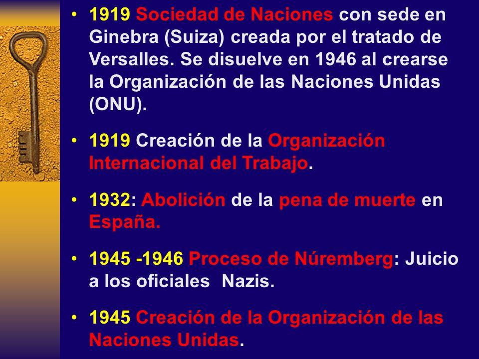 1919 Sociedad de Naciones con sede en Ginebra (Suiza) creada por el tratado de Versalles. Se disuelve en 1946 al crearse la Organización de las Naciones Unidas (ONU).