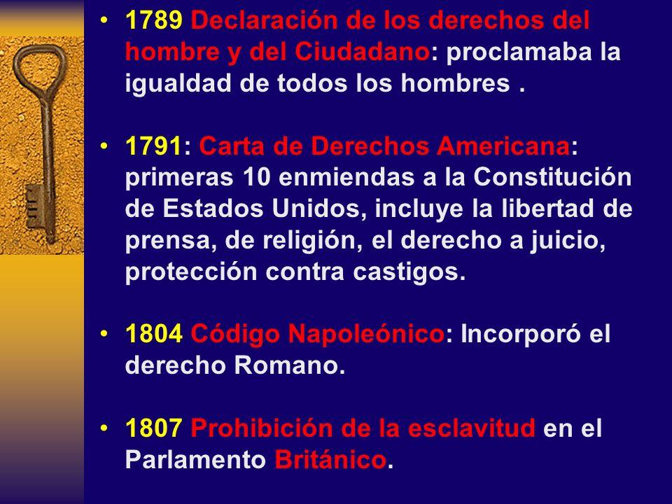 1789 Declaración de los derechos del hombre y del Ciudadano: proclamaba la igualdad de todos los hombres .