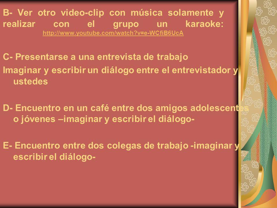 B- Ver otro video-clip con música solamente y realizar con el grupo un karaoke: http://www.youtube.com/watch v=e-WCfiB6UcA