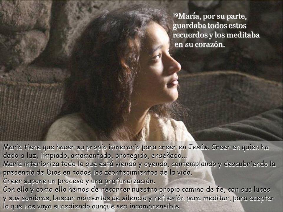 19María, por su parte, guardaba todos estos recuerdos y los meditaba en su corazón.