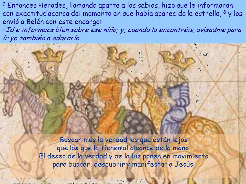 7 Entonces Herodes, llamando aparte a los sabios, hizo que le informaran con exactitud acerca del momento en que había aparecido la estrella, 8 y los envió a Belén con este encargo: –Id e informaos bien sobre ese niño; y, cuando lo encontréis, avisadme para ir yo también a adorarlo.