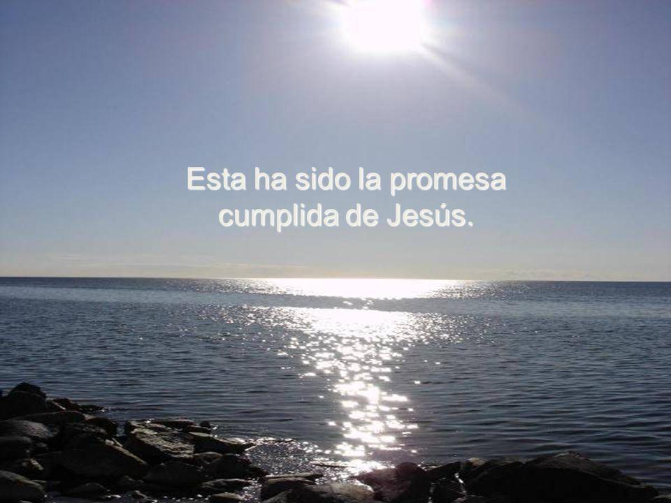Esta ha sido la promesa cumplida de Jesús.