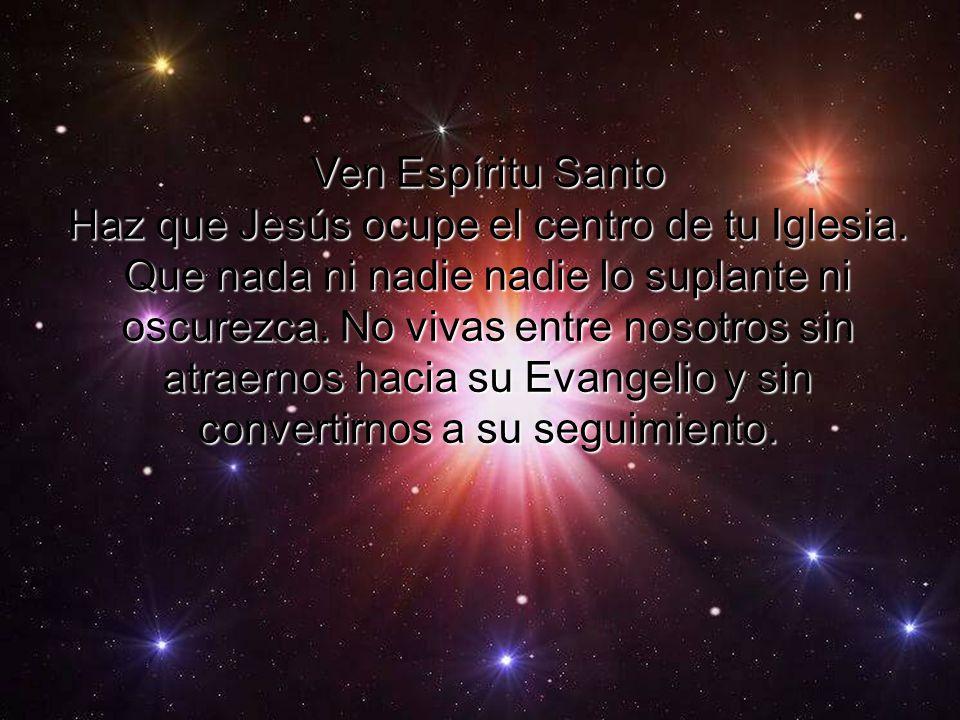 Ven Espíritu Santo Haz que Jesús ocupe el centro de tu Iglesia