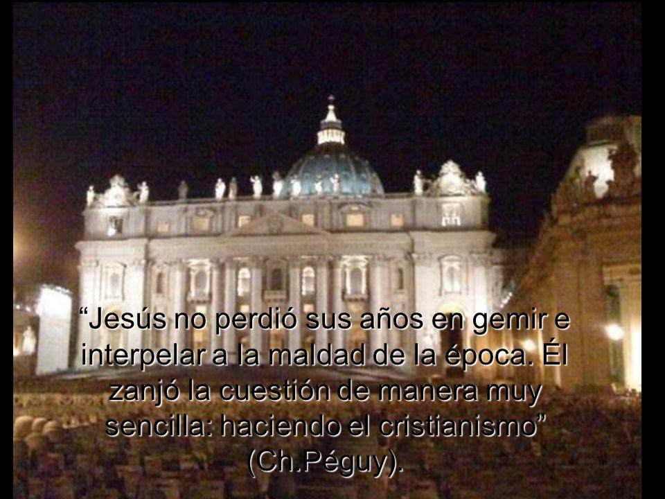 Jesús no perdió sus años en gemir e interpelar a la maldad de la época.