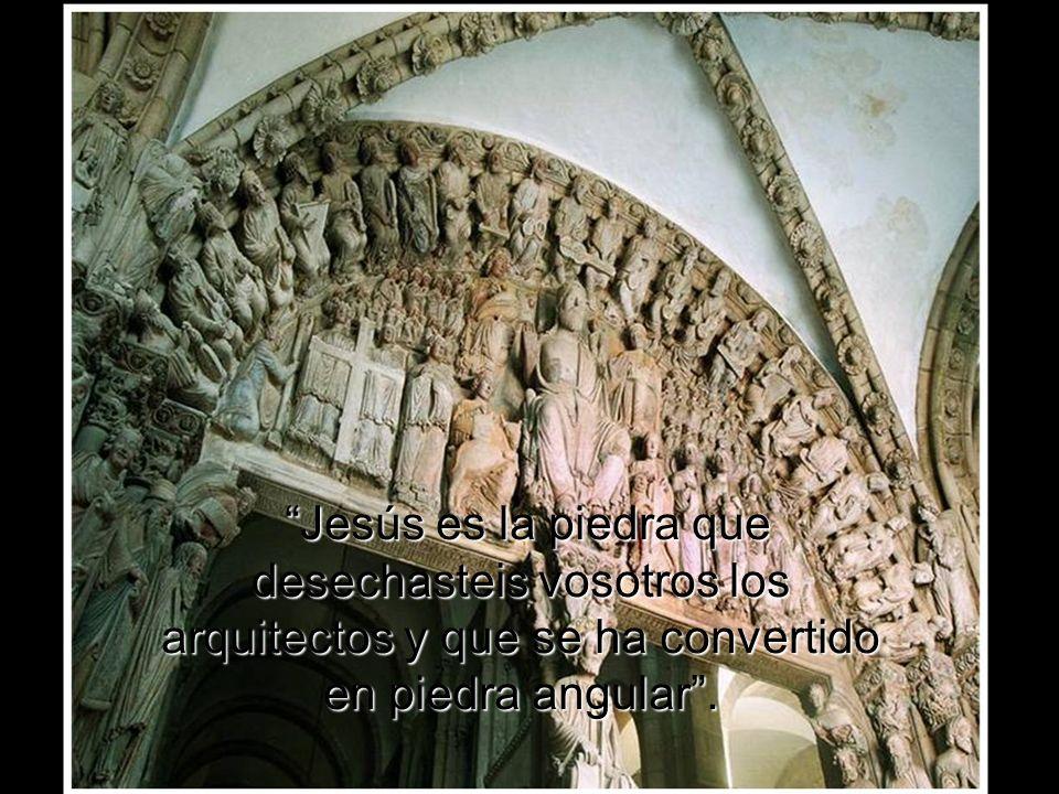 Jesús es la piedra que desechasteis vosotros los arquitectos y que se ha convertido en piedra angular .