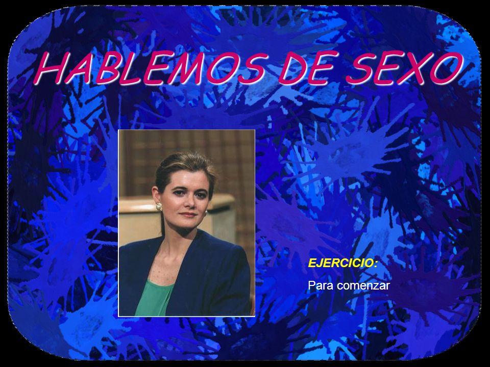 HABLEMOS DE SEXO EJERCICIO: Para comenzar
