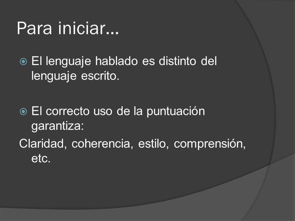 Para iniciar… El lenguaje hablado es distinto del lenguaje escrito.