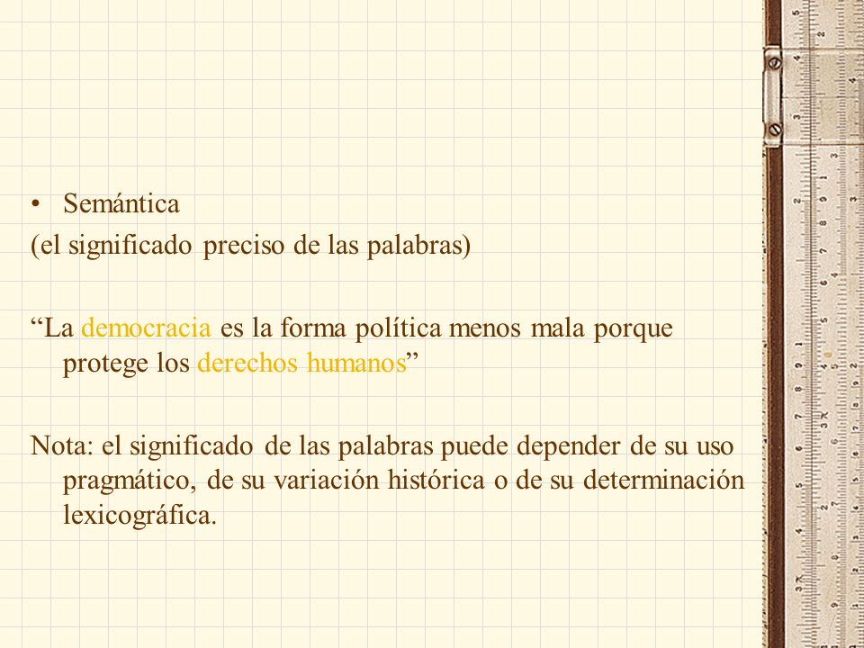 Semántica (el significado preciso de las palabras) La democracia es la forma política menos mala porque protege los derechos humanos