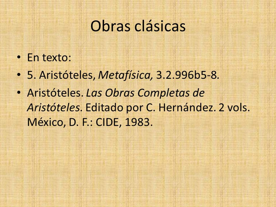 Obras clásicas En texto: 5. Aristóteles, Metafísica, 3.2.996b5-8.