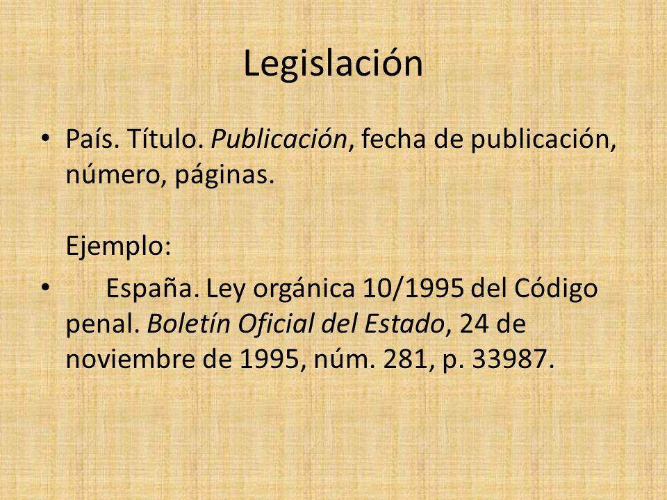 Legislación País. Título. Publicación, fecha de publicación, número, páginas. Ejemplo: