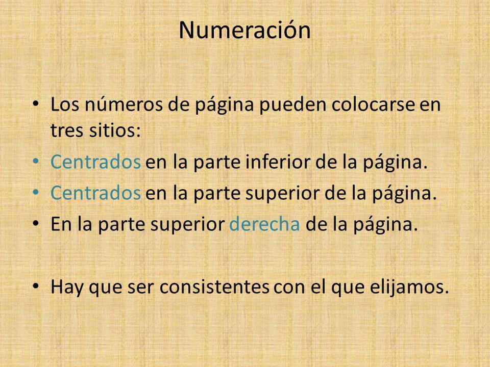 Numeración Los números de página pueden colocarse en tres sitios: