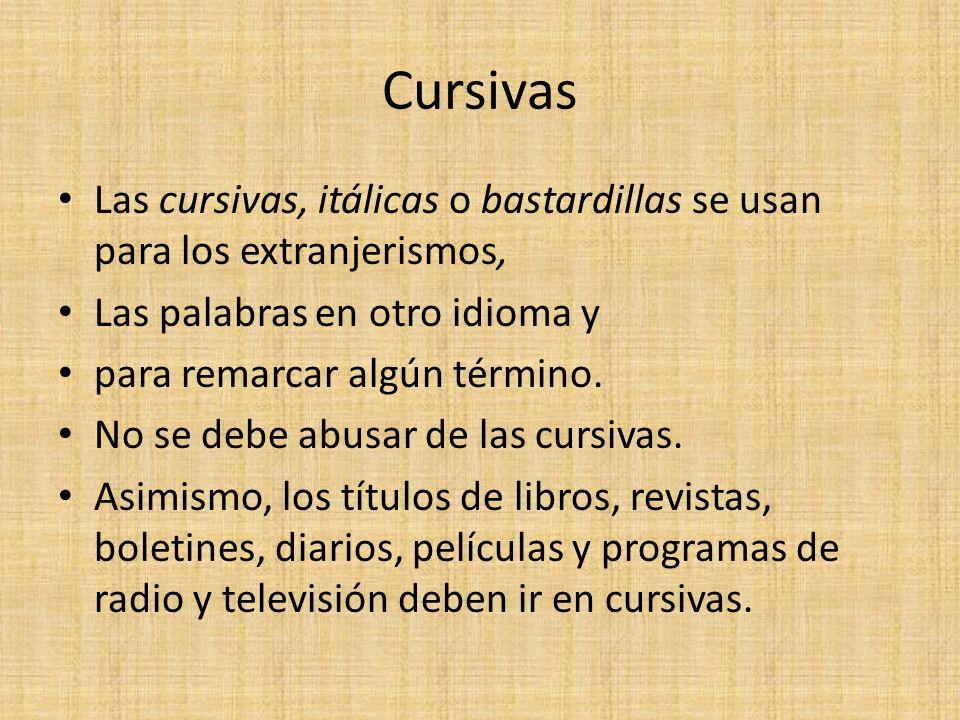 CursivasLas cursivas, itálicas o bastardillas se usan para los extranjerismos, Las palabras en otro idioma y.