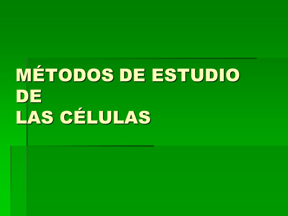 MÉTODOS DE ESTUDIO DE LAS CÉLULAS