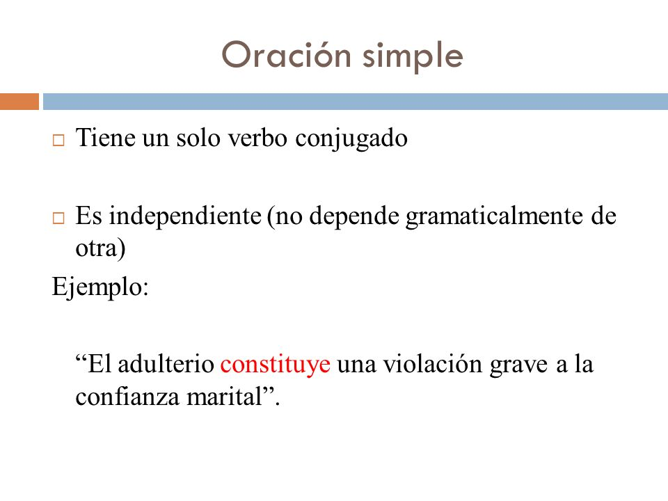 Oración simple Tiene un solo verbo conjugado