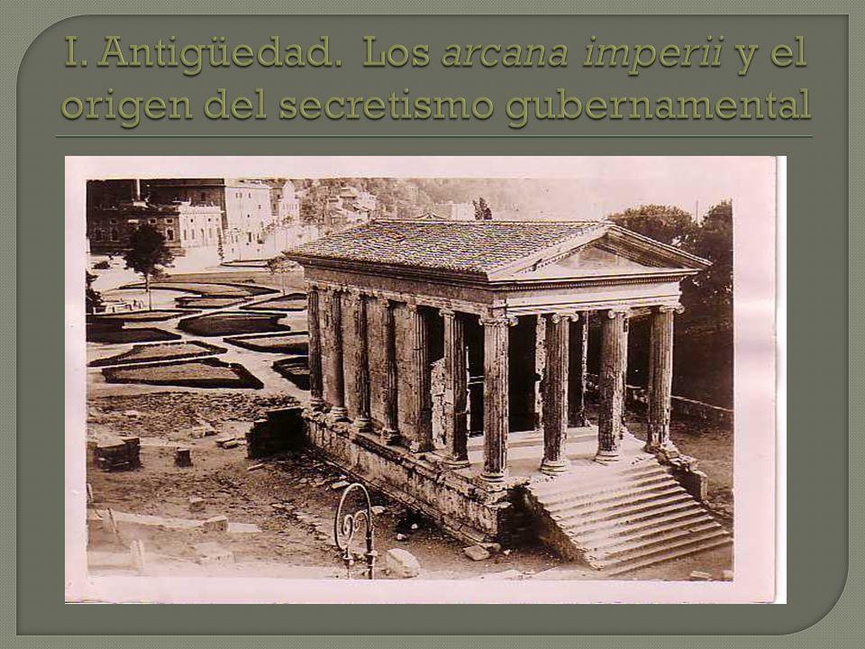 I. Antigüedad. Los arcana imperii y el origen del secretismo gubernamental