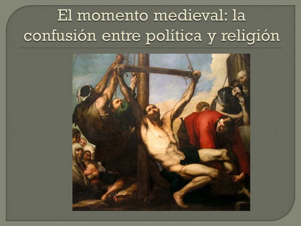 El momento medieval: la confusión entre política y religión