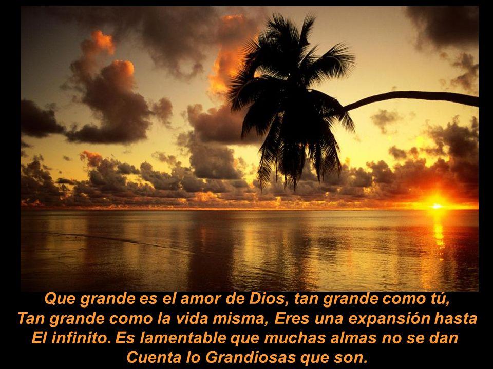 Que grande es el amor de Dios, tan grande como tú,