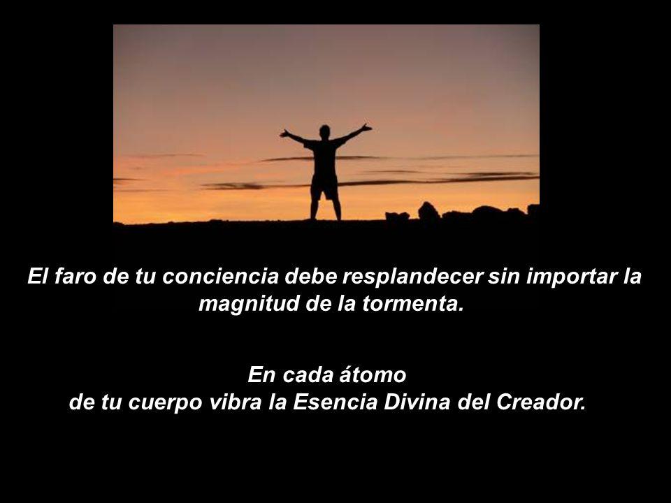 En cada átomo de tu cuerpo vibra la Esencia Divina del Creador.
