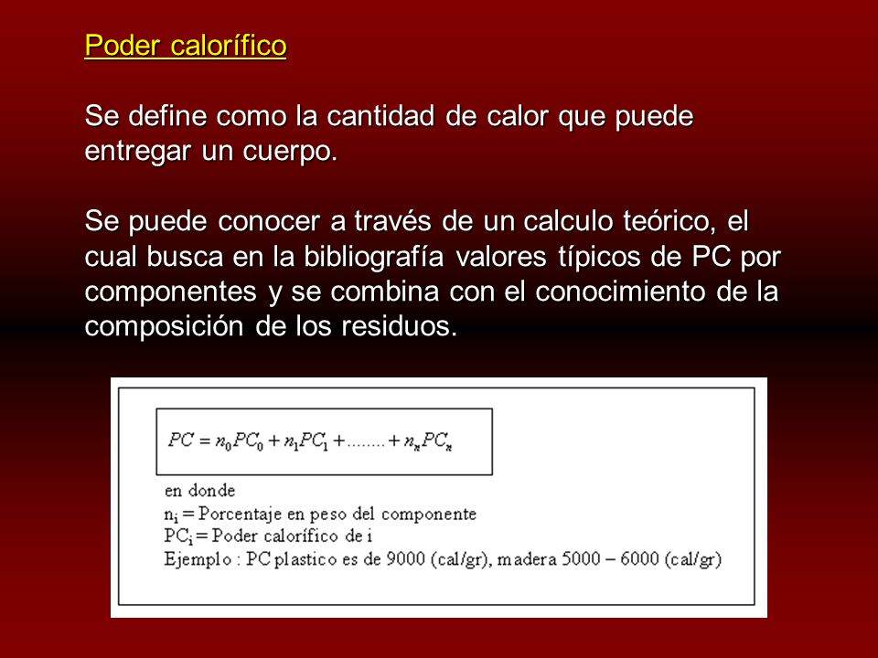 Poder calorífico Se define como la cantidad de calor que puede entregar un cuerpo.