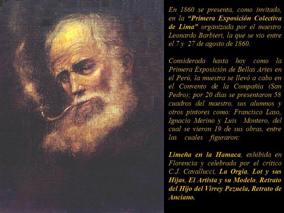 En 1860 se presenta, como invitado, en la Primera Exposición Colectiva de Lima organizada por el maestro Leonardo Barbieri, la que se vio entre el 7 y 27 de agosto de 1860.