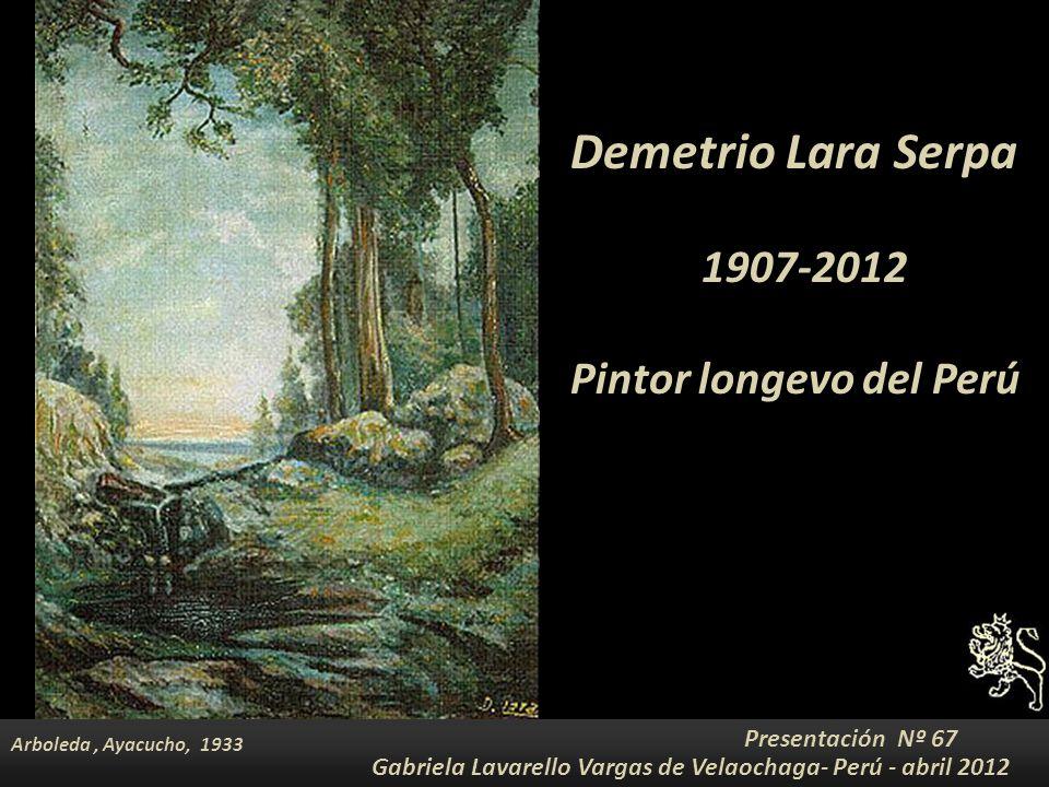 Demetrio Lara Serpa 1907-2012 Pintor longevo del Perú