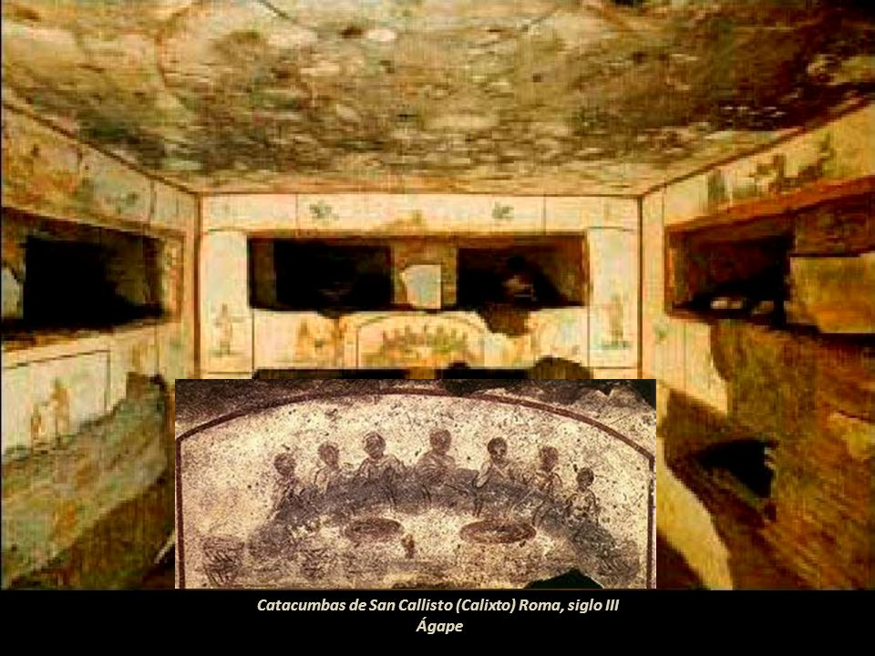 Catacumbas de San Callisto (Calixto) Roma, siglo III Ágape