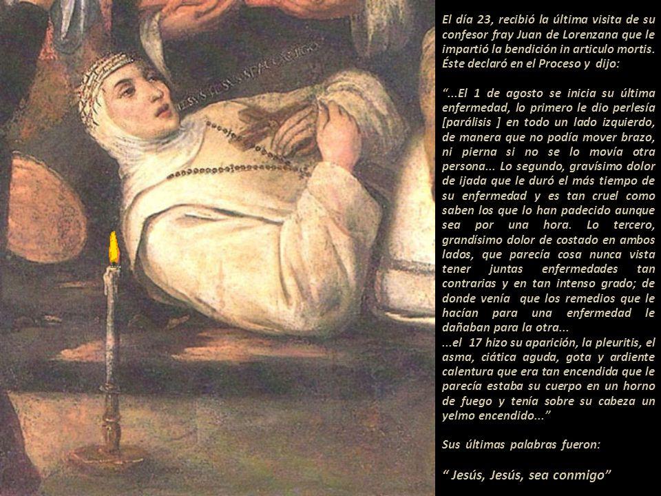 El día 23, recibió la última visita de su confesor fray Juan de Lorenzana que le impartió la bendición in articulo mortis.