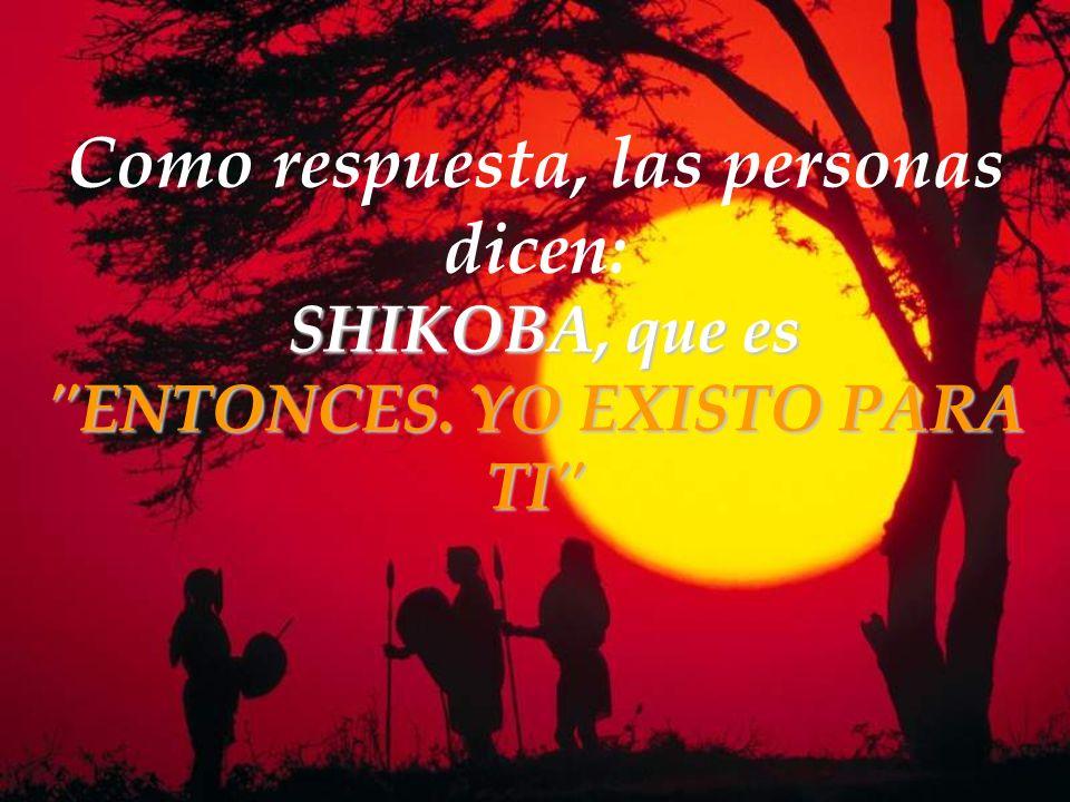 Como respuesta, las personas dicen: SHIKOBA, que es ENTONCES