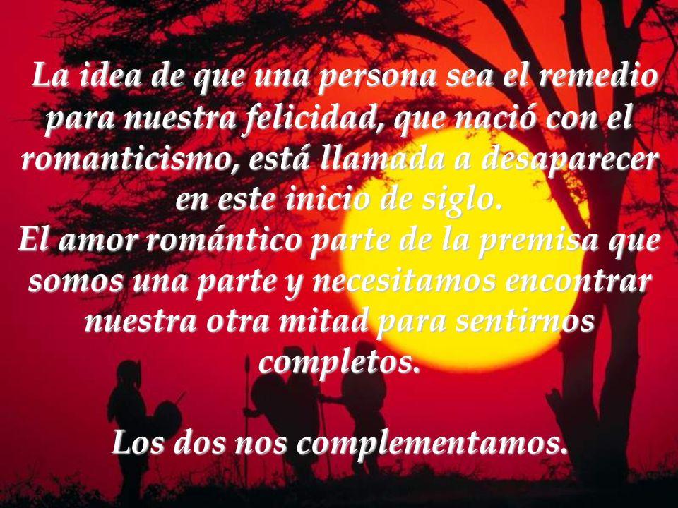 La idea de que una persona sea el remedio para nuestra felicidad, que nació con el romanticismo, está llamada a desaparecer en este inicio de siglo.