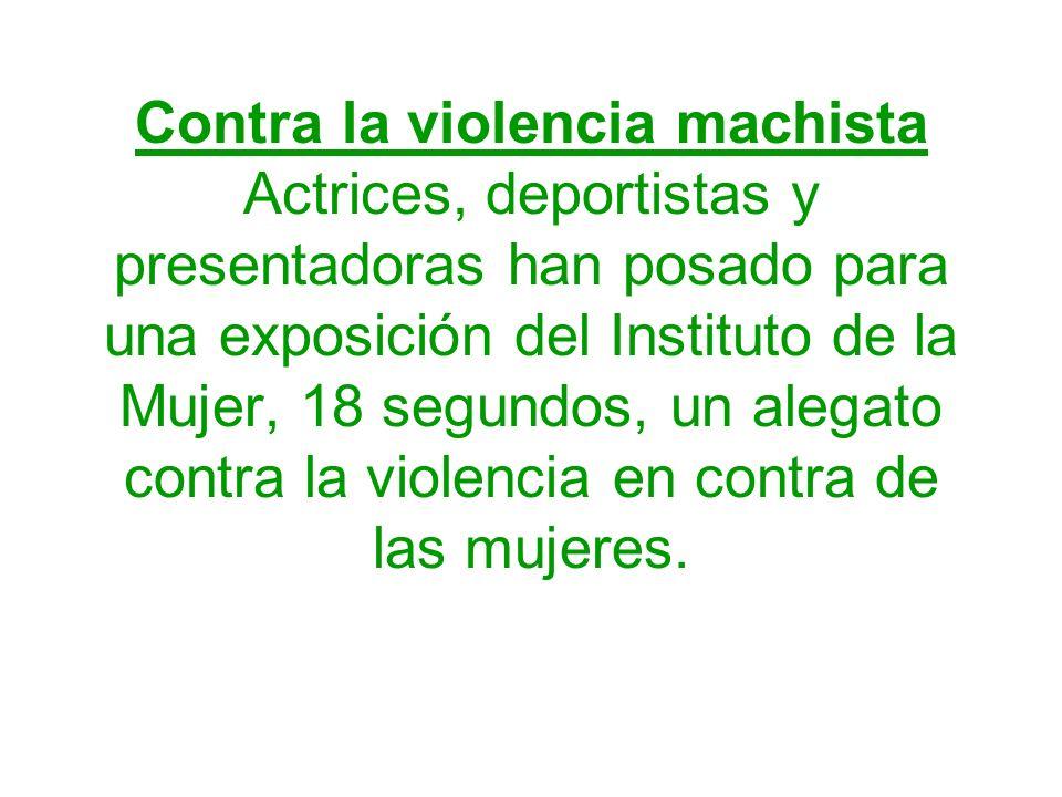 Contra la violencia machista Actrices, deportistas y presentadoras han posado para una exposición del Instituto de la Mujer, 18 segundos, un alegato contra la violencia en contra de las mujeres.