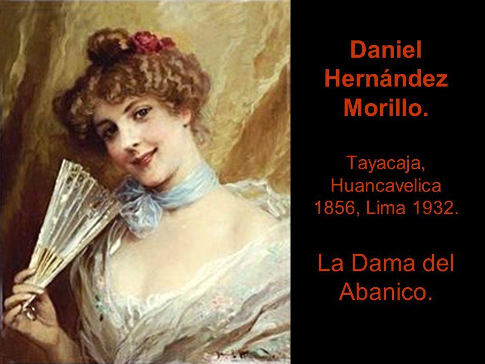 Daniel Hernández Morillo. Tayacaja, Huancavelica 1856, Lima 1932