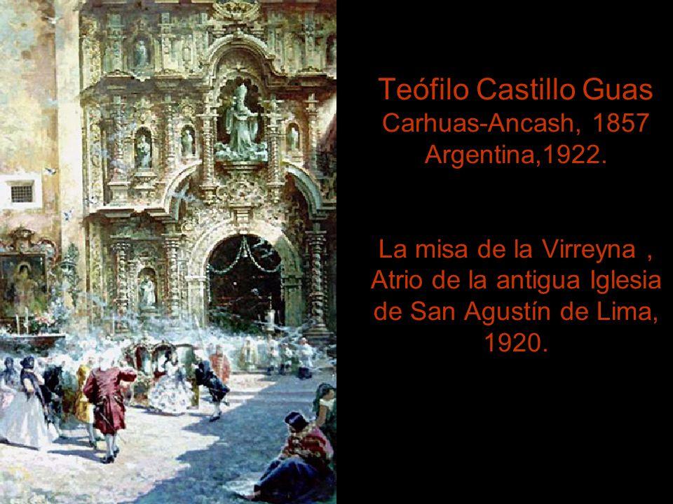 Teófilo Castillo Guas Carhuas-Ancash, 1857 Argentina,1922