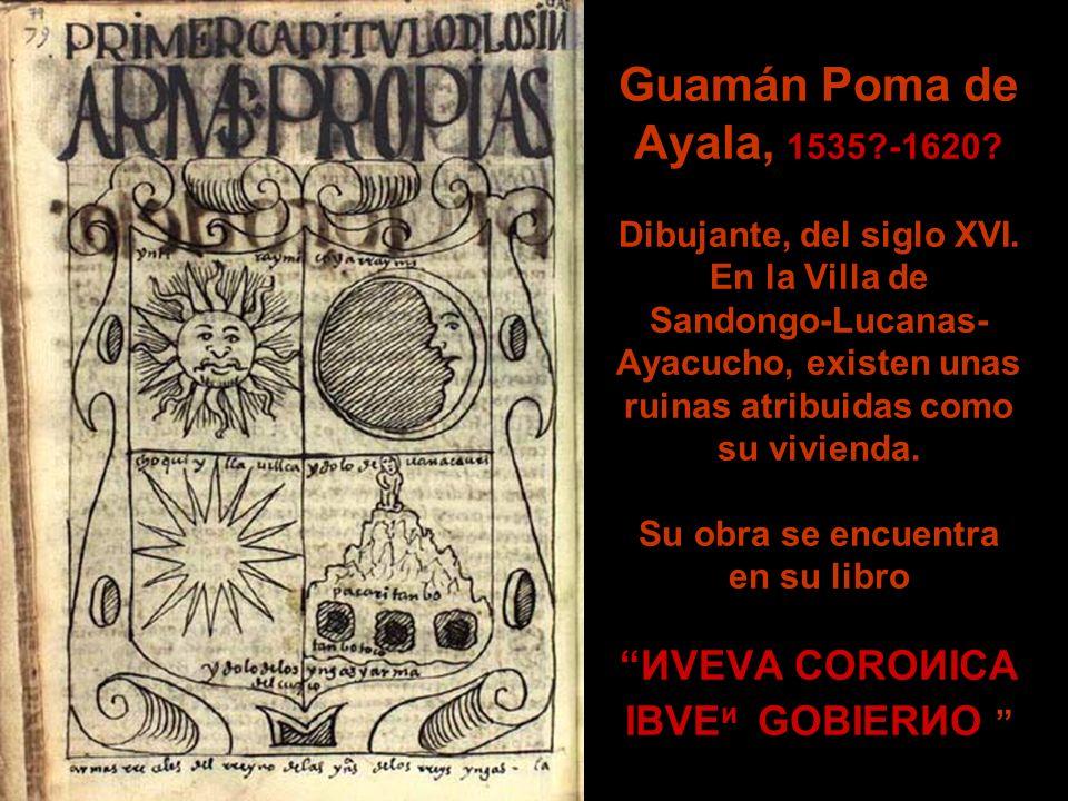 Guamán Poma de Ayala, 1535. -1620. Dibujante, del siglo XVI
