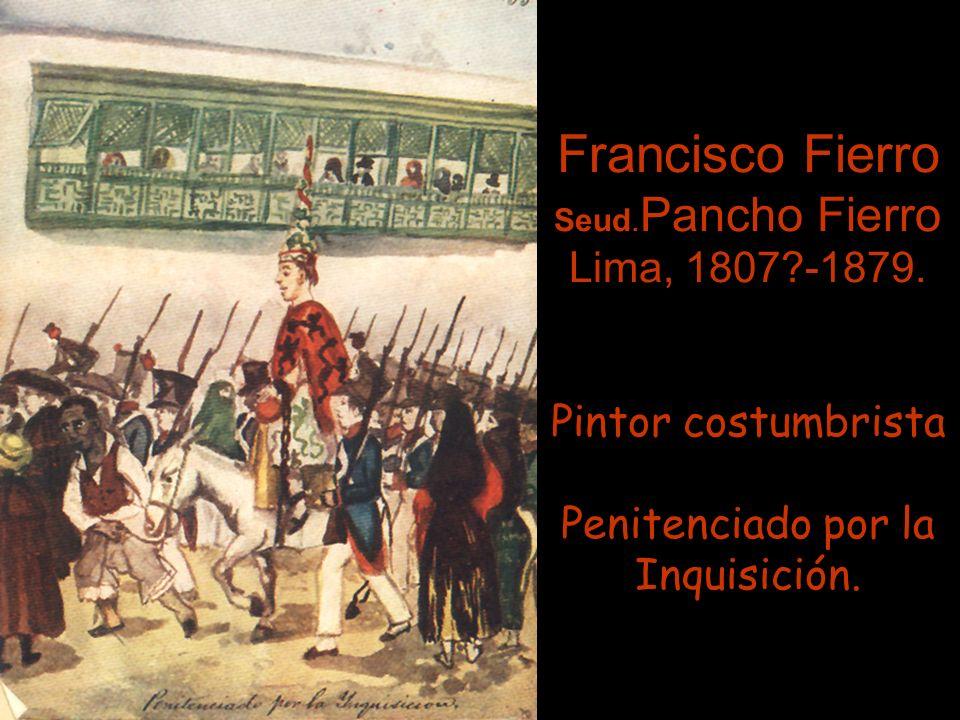 Francisco Fierro Seud. Pancho Fierro Lima, 1807. -1879
