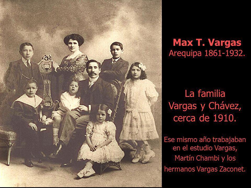 Max T. Vargas Arequipa 1861-1932. La familia Vargas y Chávez,