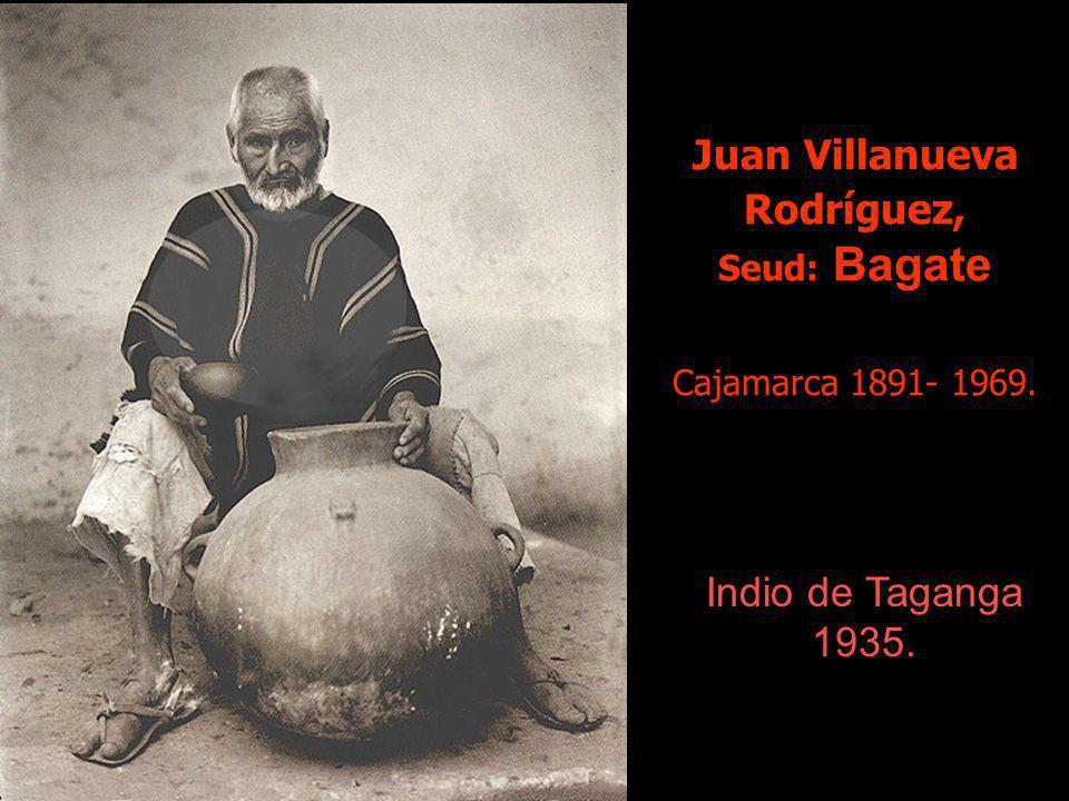 Juan Villanueva Rodríguez, Seud: Bagate Cajamarca 1891- 1969.