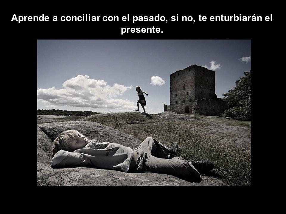 Aprende a conciliar con el pasado, si no, te enturbiarán el presente.