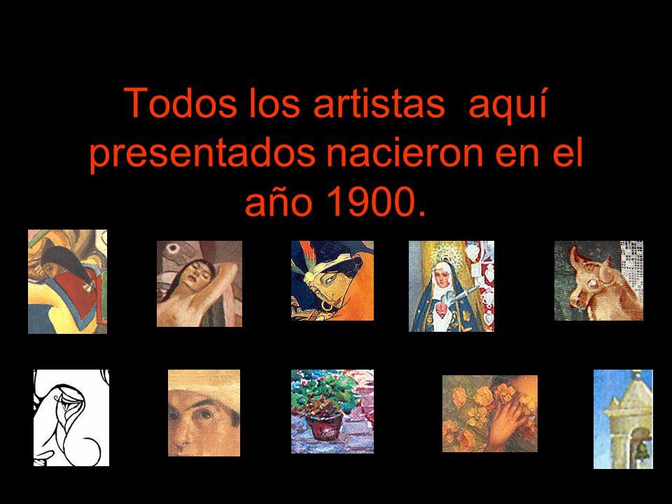 Todos los artistas aquí presentados nacieron en el año 1900.