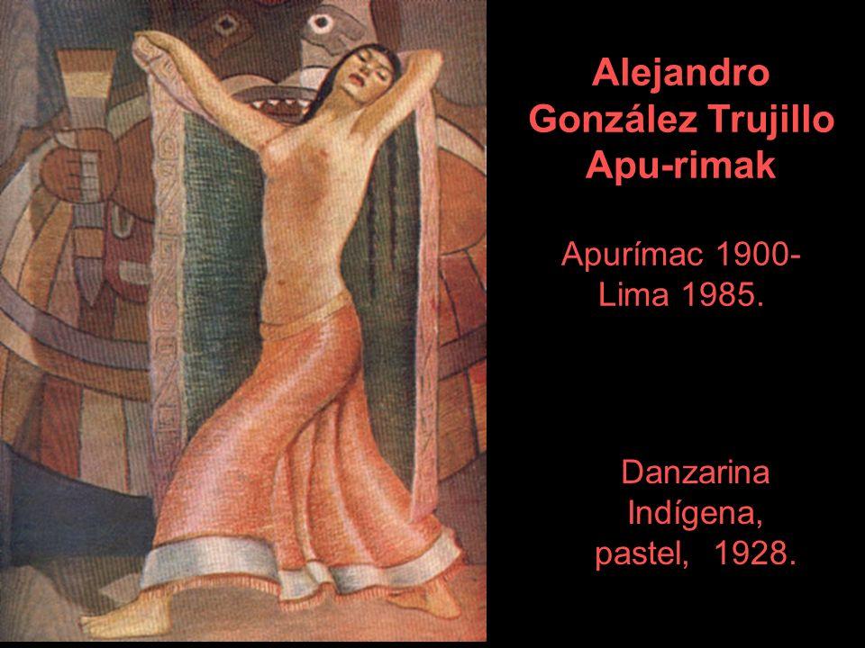 Alejandro González Trujillo Apu-rimak Apurímac 1900- Lima 1985.