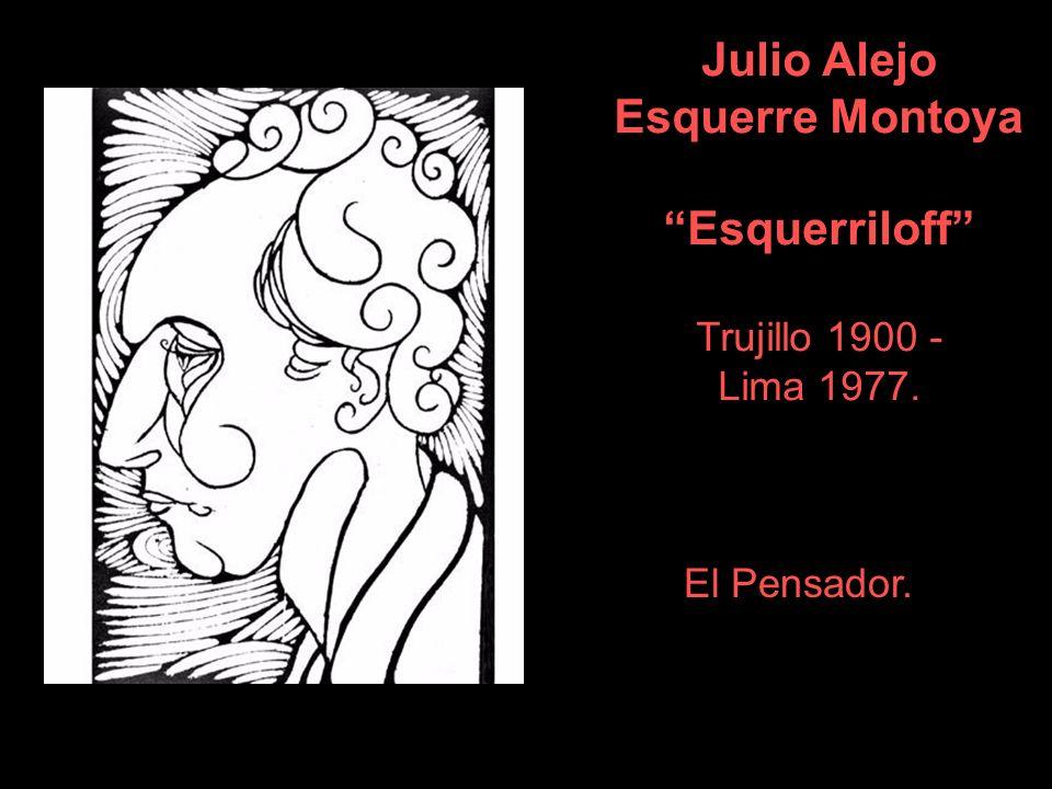 Julio Alejo Esquerre Montoya Esquerriloff Trujillo 1900 - Lima 1977.