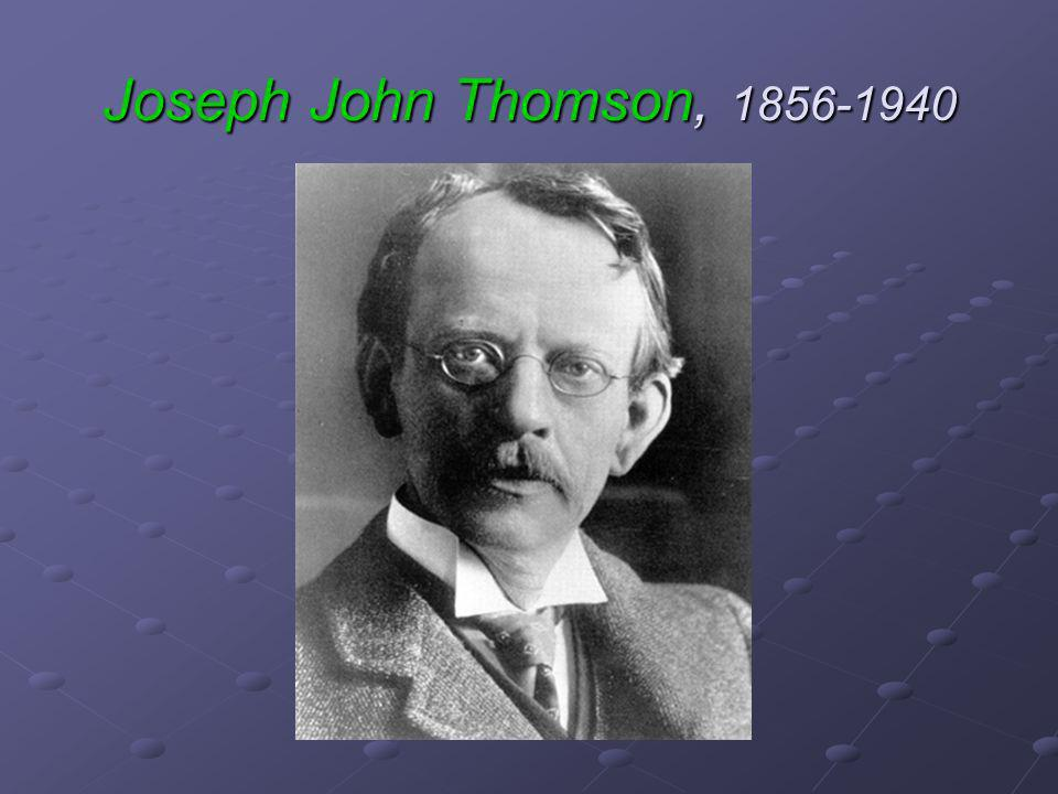 Joseph John Thomson, 1856-1940