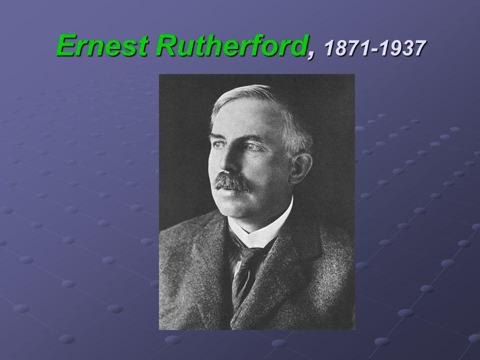 Ernest Rutherford, 1871-1937