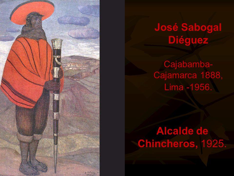 José Sabogal Diéguez Cajabamba-Cajamarca 1888, Lima -1956.