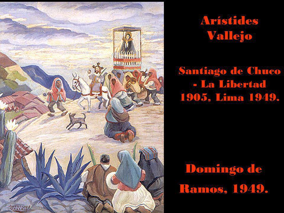 Arístides Vallejo Santiago de Chuco - La Libertad 1905, Lima 1949.