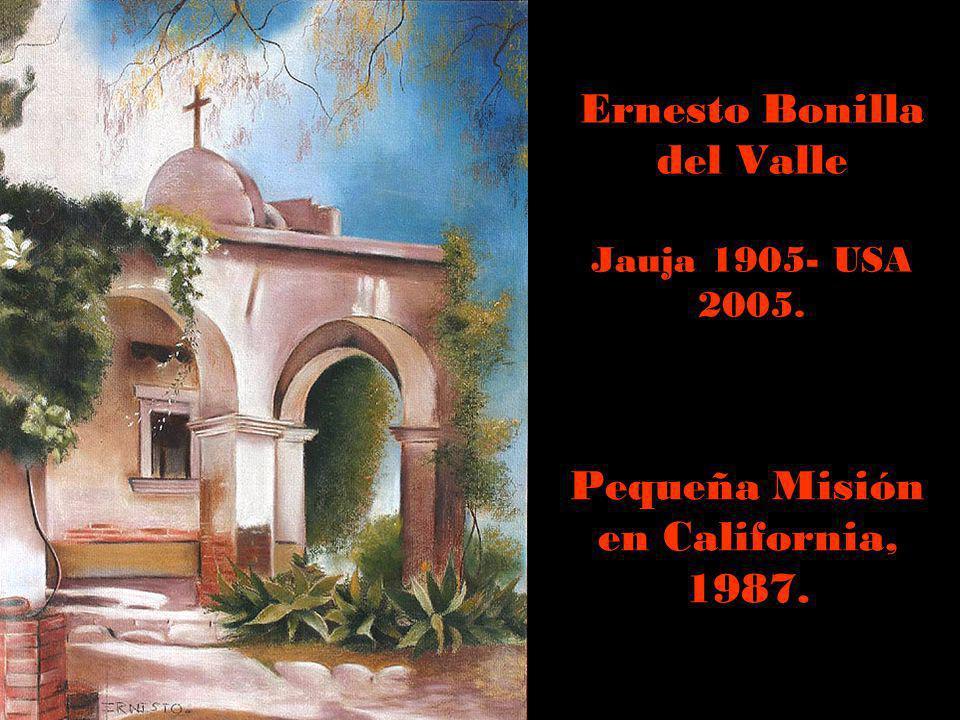 Ernesto Bonilla del Valle Jauja 1905- USA 2005.
