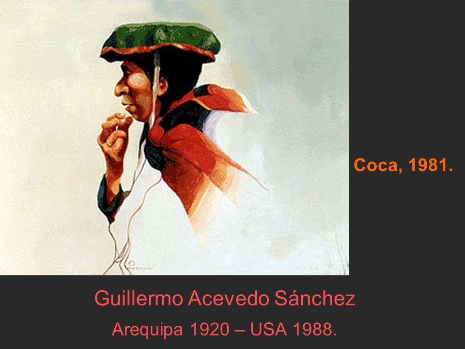 Guillermo Acevedo Sánchez Arequipa 1920 – USA 1988.
