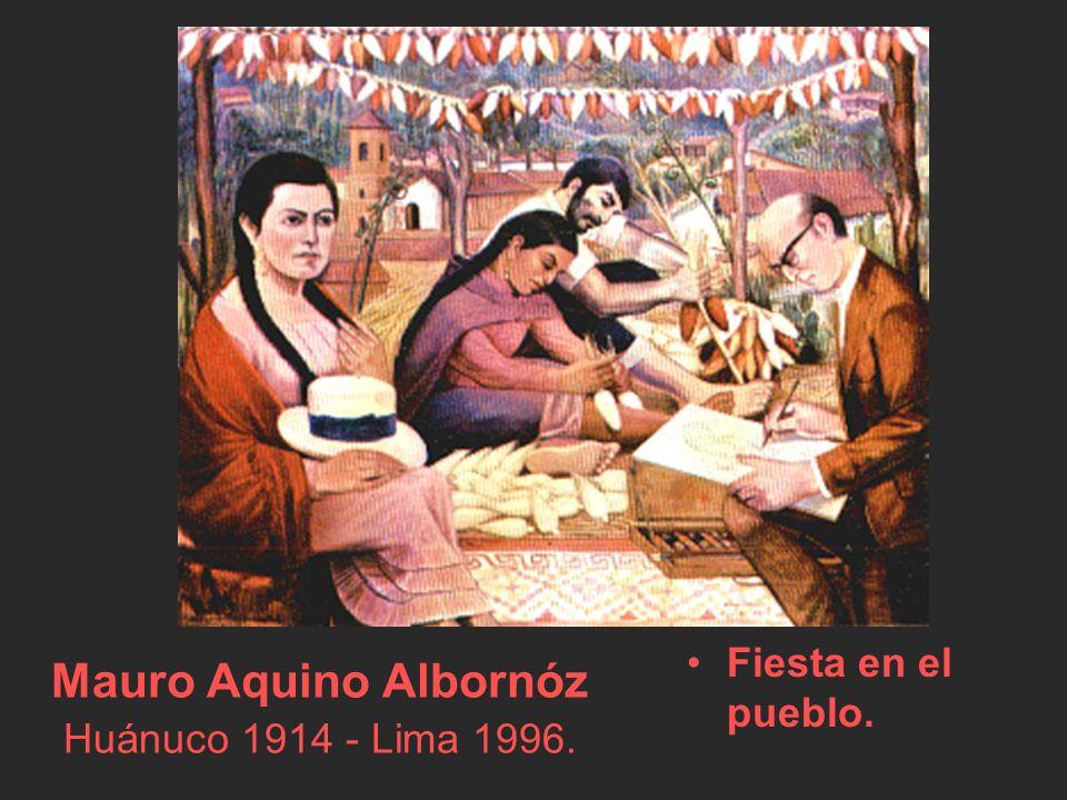 Mauro Aquino Albornóz Huánuco 1914 - Lima 1996.