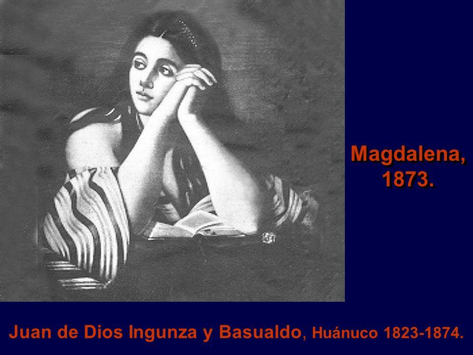 Juan de Dios Ingunza y Basualdo, Huánuco 1823-1874.