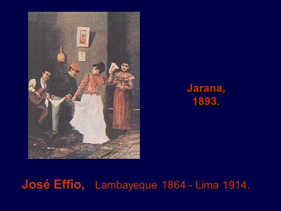 José Effio, Lambayeque 1864 - Lima 1914.