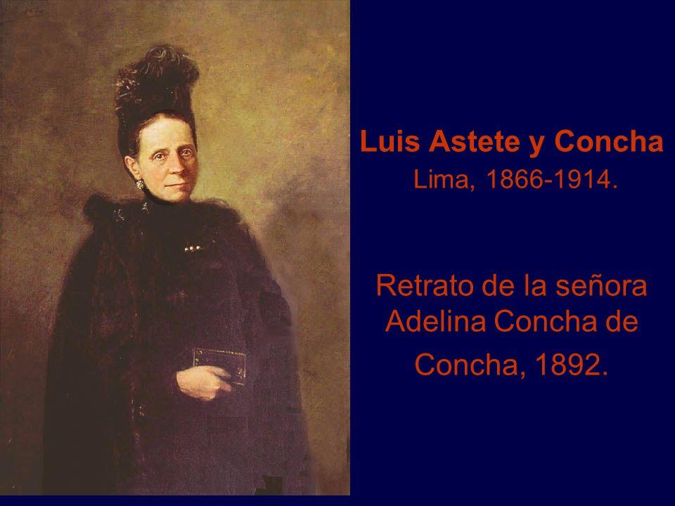 Luis Astete y Concha Lima, 1866-1914